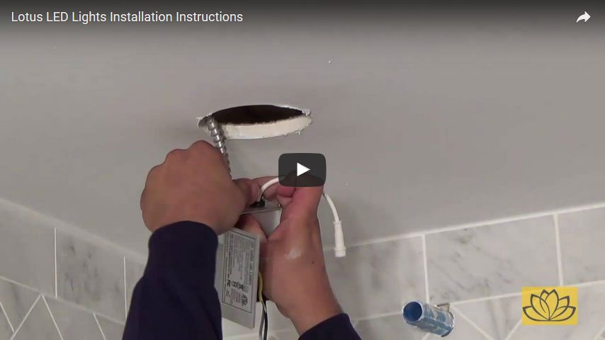 click here to open General Installation Instructions for Lotus LED Lights video